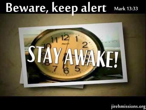 Beware, keep alert!